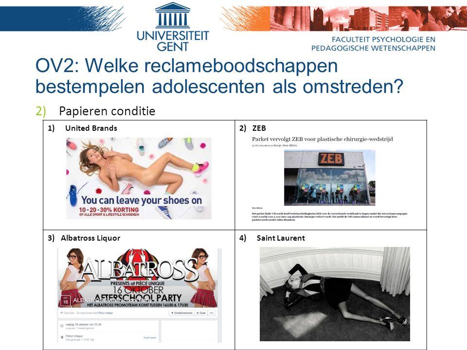 1)United Brands2) ZEB 3) Albatross Liquor4)Saint Laurent 2)Papieren conditie OV2: Welke reclameboodschappen bestempelen adolescenten als omstreden?