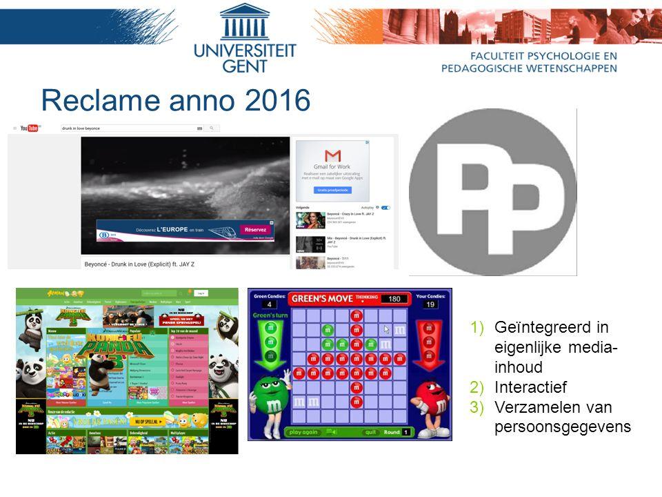 Reclame anno 2016 1)Geïntegreerd in eigenlijke media- inhoud 2)Interactief 3)Verzamelen van persoonsgegevens