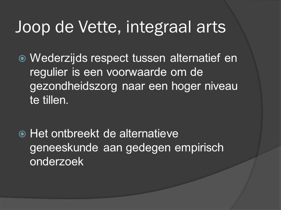 Joop de Vette, integraal arts  Wederzijds respect tussen alternatief en regulier is een voorwaarde om de gezondheidszorg naar een hoger niveau te tillen.
