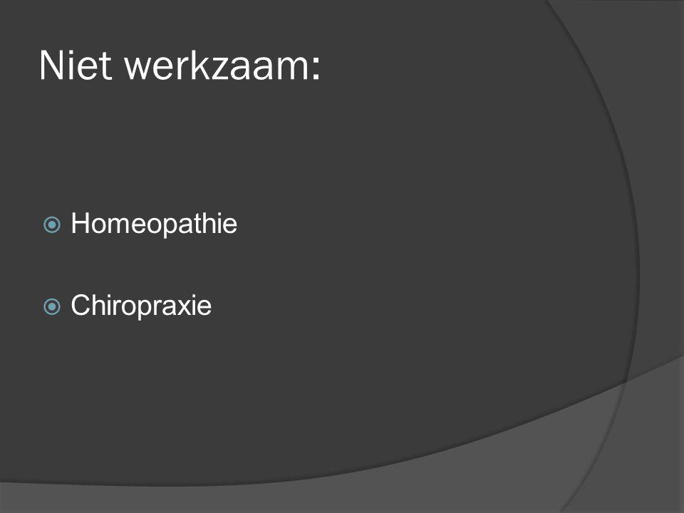 Niet werkzaam:  Homeopathie  Chiropraxie