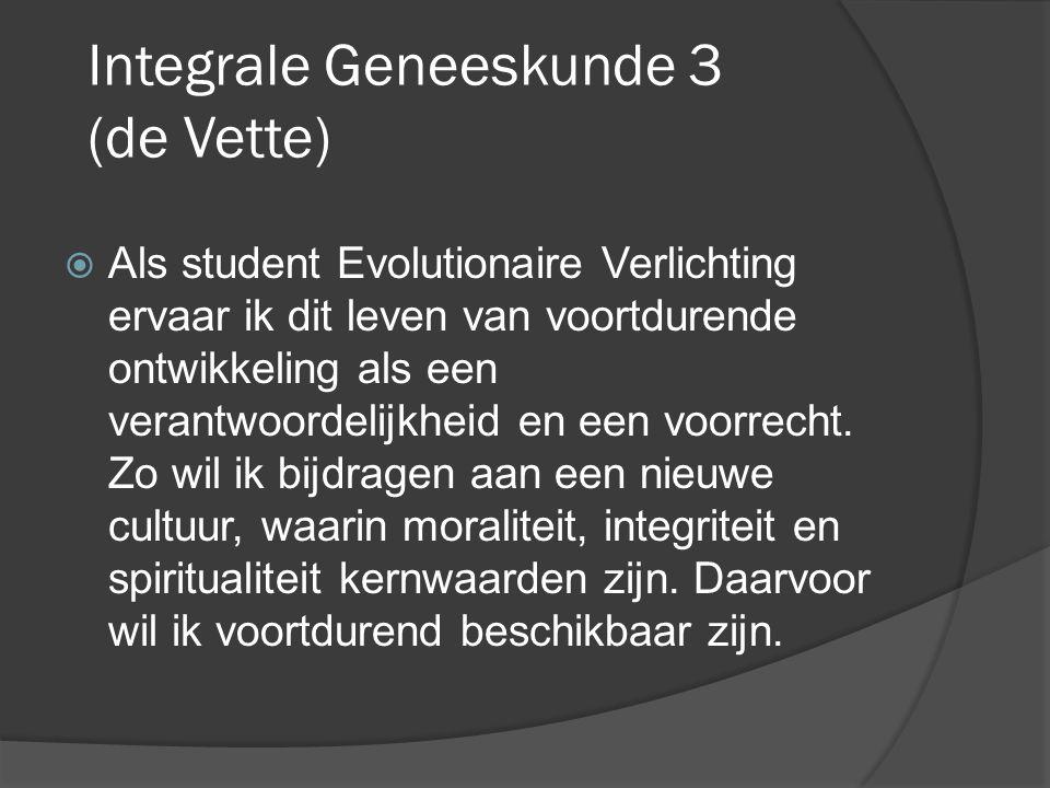 Integrale Geneeskunde 3 (de Vette)  Als student Evolutionaire Verlichting ervaar ik dit leven van voortdurende ontwikkeling als een verantwoordelijkheid en een voorrecht.