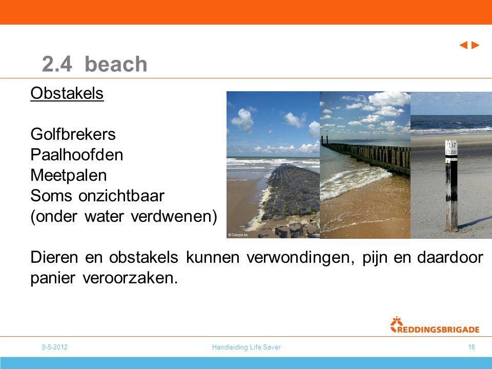 9-5-2012Handleiding Life Saver18 2.4 beach Obstakels Golfbrekers Paalhoofden Meetpalen Soms onzichtbaar (onder water verdwenen) Dieren en obstakels kunnen verwondingen, pijn en daardoor panier veroorzaken.