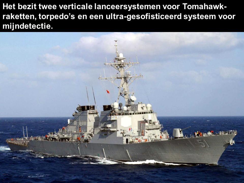 Het bezit twee verticale lanceersystemen voor Tomahawk- raketten, torpedo's en een ultra-gesofisticeerd systeem voor mijndetectie.
