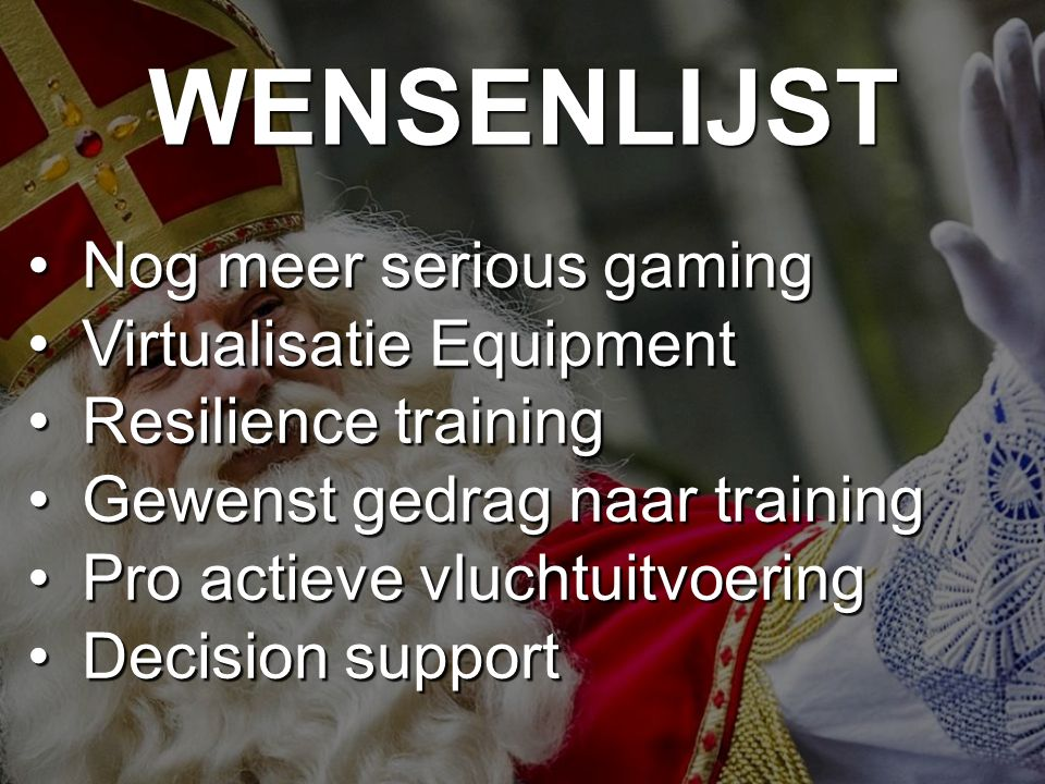 WENSENLIJST Nog meer serious gamingNog meer serious gaming Virtualisatie EquipmentVirtualisatie Equipment Resilience trainingResilience training Gewen