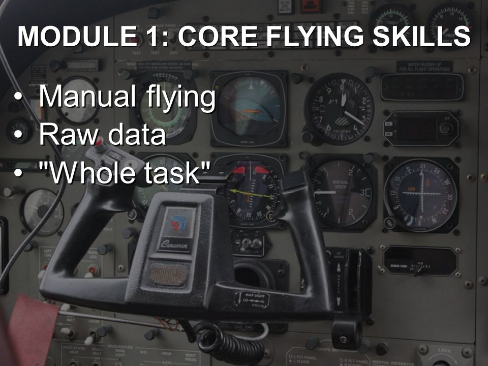 MODULE 1: CORE FLYING SKILLS Manual flyingManual flying Raw dataRaw data Whole task Whole task