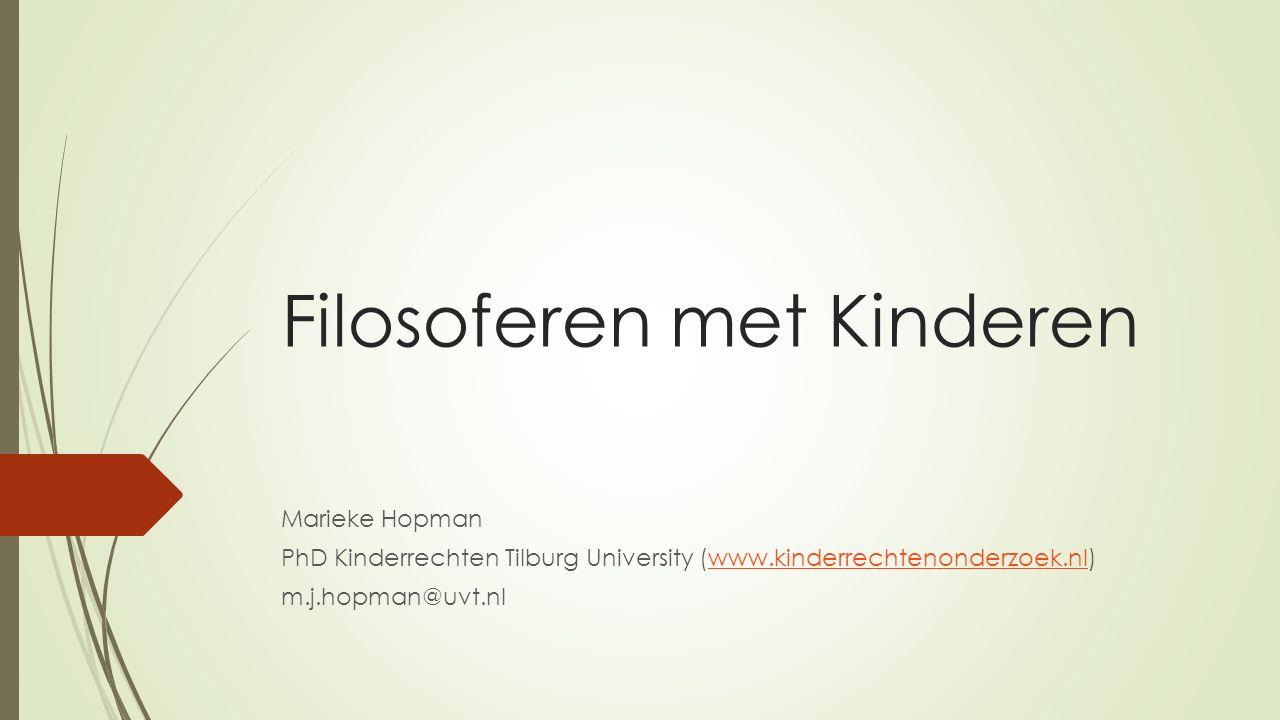 Filosoferen met Kinderen Marieke Hopman PhD Kinderrechten Tilburg University (www.kinderrechtenonderzoek.nl)www.kinderrechtenonderzoek.nl m.j.hopman@uvt.nl