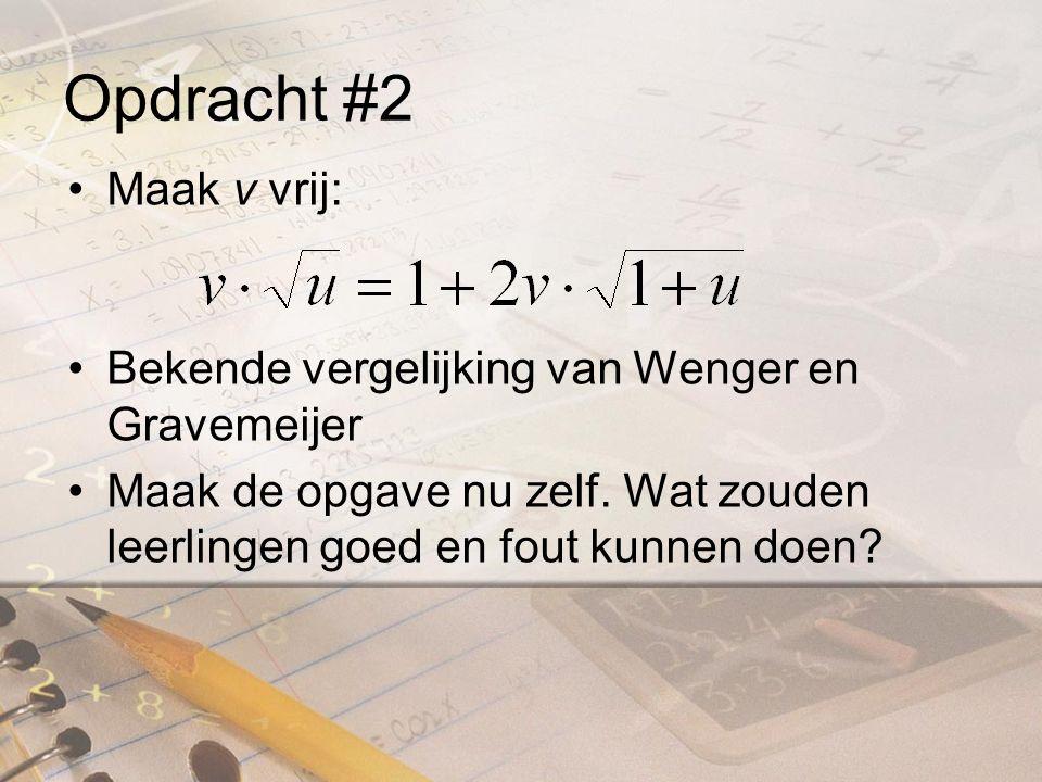 Opdracht #2 Bekende vergelijking van Wenger en Gravemeijer Maak de opgave nu zelf.