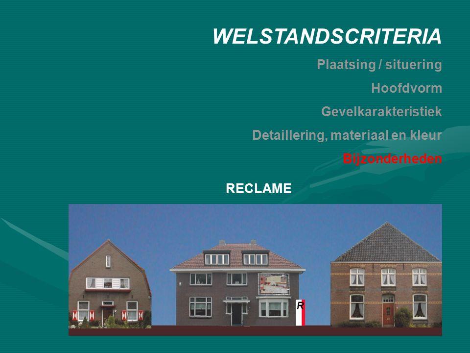 RECLAME WELSTANDSCRITERIA Plaatsing / situering Hoofdvorm Gevelkarakteristiek Detaillering, materiaal en kleur Bijzonderheden