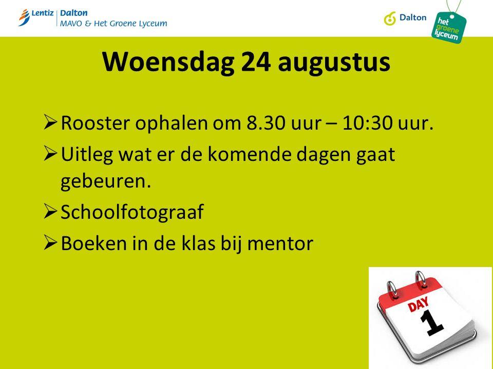 Woensdag 24 augustus  Rooster ophalen om 8.30 uur – 10:30 uur.