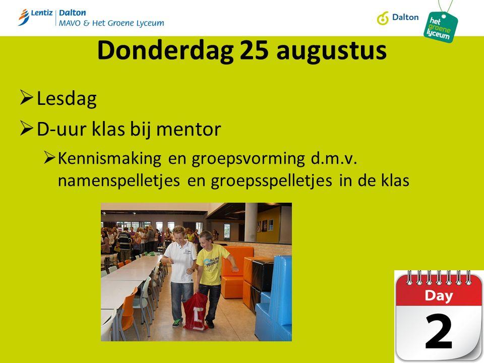 Donderdag 25 augustus  Lesdag  D-uur klas bij mentor  Kennismaking en groepsvorming d.m.v.