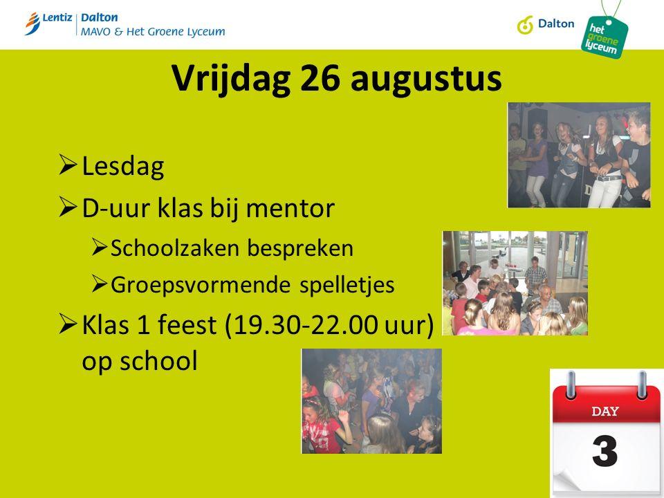 Vrijdag 26 augustus  Lesdag  D-uur klas bij mentor  Schoolzaken bespreken  Groepsvormende spelletjes  Klas 1 feest (19.30-22.00 uur) op school