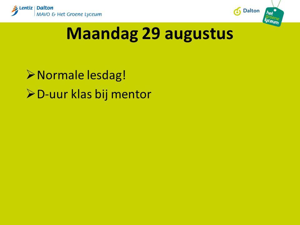 Maandag 29 augustus  Normale lesdag!  D-uur klas bij mentor