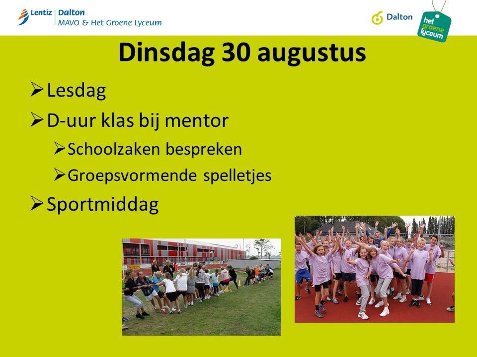 Dinsdag 30 augustus  Lesdag  D-uur klas bij mentor  Schoolzaken bespreken  Groepsvormende spelletjes  Sportmiddag