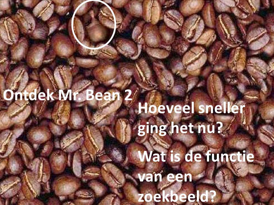 Ontdek Mr. Bean 2 Wat is de functie van een zoekbeeld? Hoeveel sneller ging het nu?