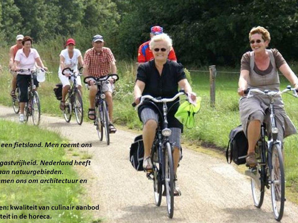 Nederland is een fietsland. Men roemt ons om vrijheid, easygoing en gastvrijheid.