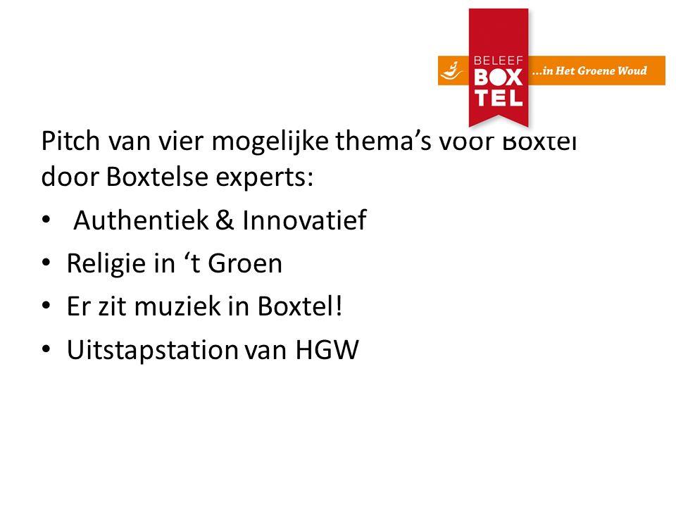 Pitch van vier mogelijke thema's voor Boxtel door Boxtelse experts: Authentiek & Innovatief Religie in 't Groen Er zit muziek in Boxtel.