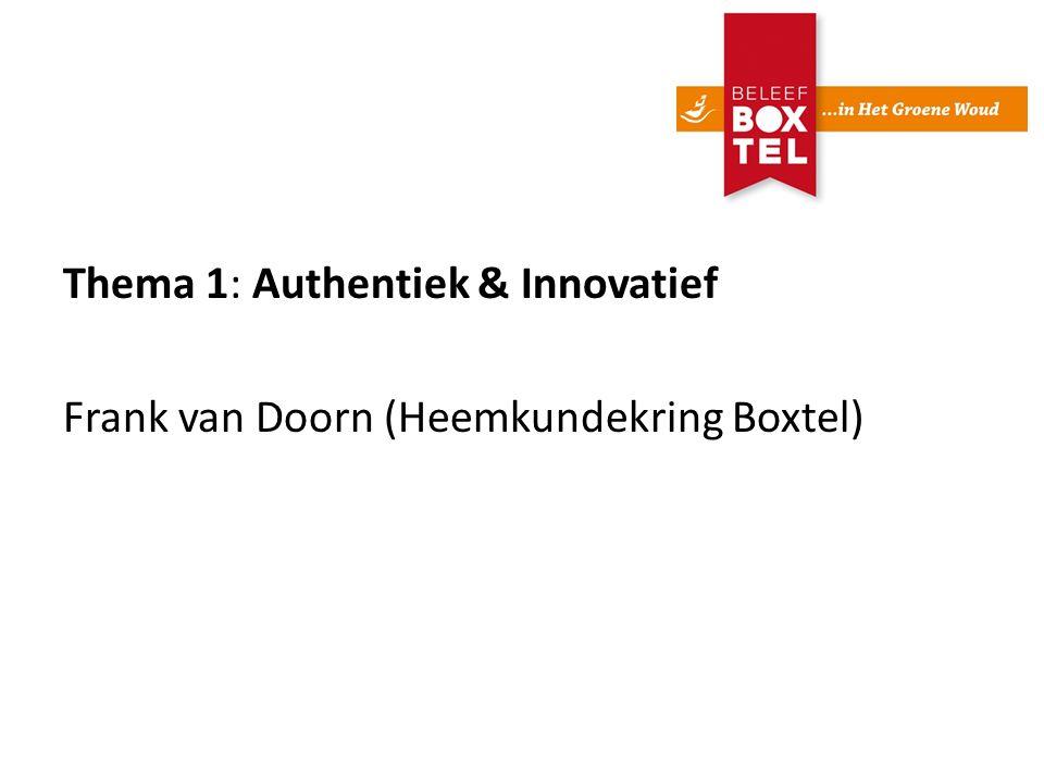 Thema 1: Authentiek & Innovatief Frank van Doorn (Heemkundekring Boxtel)