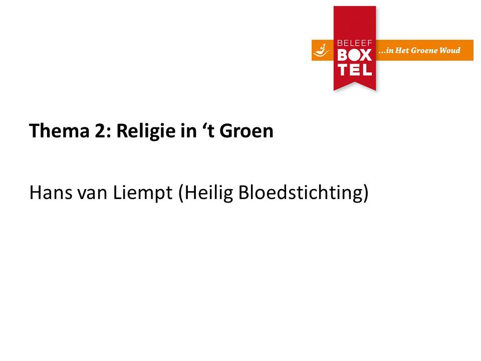 Thema 2: Religie in 't Groen Hans van Liempt (Heilig Bloedstichting)