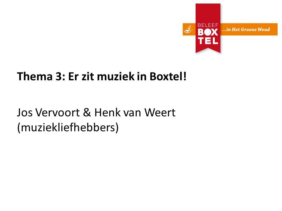 Thema 3: Er zit muziek in Boxtel! Jos Vervoort & Henk van Weert (muziekliefhebbers)