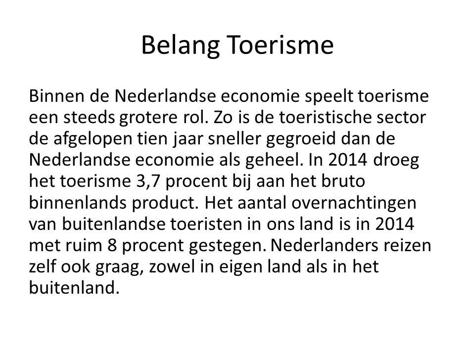 Belang Toerisme Binnen de Nederlandse economie speelt toerisme een steeds grotere rol.