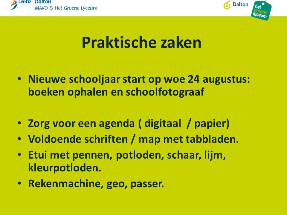 Praktische zaken Nieuwe schooljaar start op woe 24 augustus: boeken ophalen en schoolfotograaf Zorg voor een agenda ( digitaal / papier) Voldoende schriften / map met tabbladen.