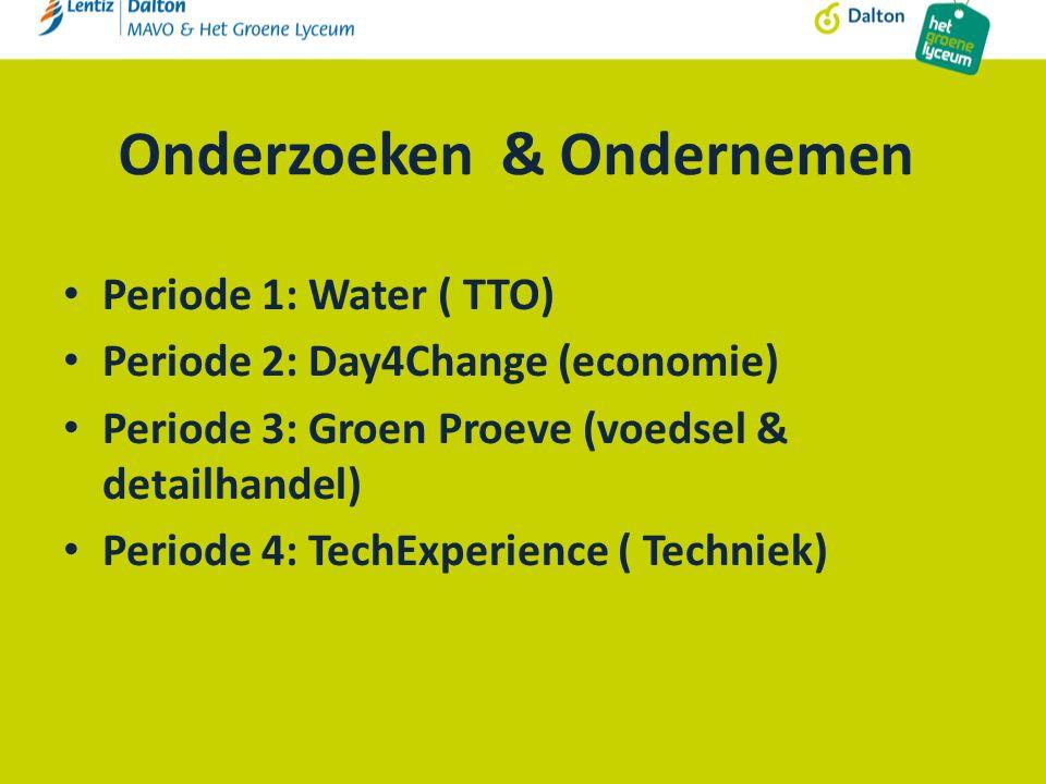 Onderzoeken & Ondernemen Periode 1: Water ( TTO) Periode 2: Day4Change (economie) Periode 3: Groen Proeve (voedsel & detailhandel) Periode 4: TechExperience ( Techniek)