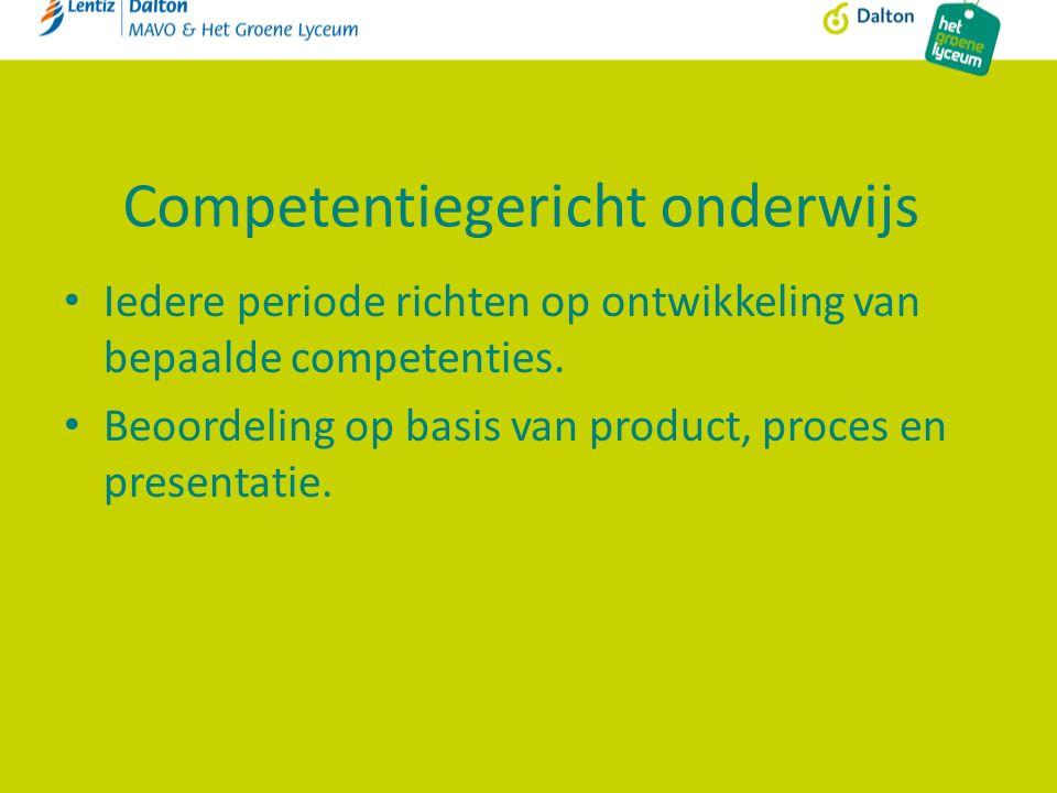 Competentiegericht onderwijs Iedere periode richten op ontwikkeling van bepaalde competenties. Beoordeling op basis van product, proces en presentatie