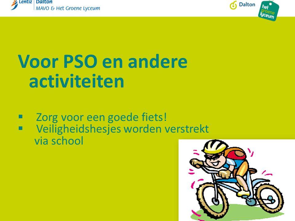 Voor PSO en andere activiteiten  Zorg voor een goede fiets!  Veiligheidshesjes worden verstrekt via school