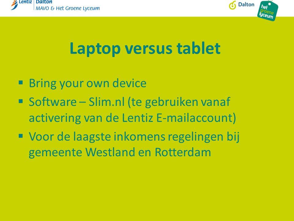 Laptop versus tablet  Bring your own device  Software – Slim.nl (te gebruiken vanaf activering van de Lentiz E-mailaccount)  Voor de laagste inkomens regelingen bij gemeente Westland en Rotterdam
