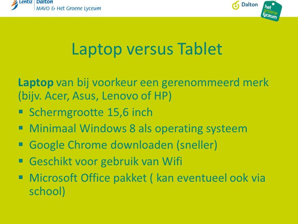 Laptop versus Tablet Laptop van bij voorkeur een gerenommeerd merk (bijv. Acer, Asus, Lenovo of HP)  Schermgrootte 15,6 inch  Minimaal Windows 8 als