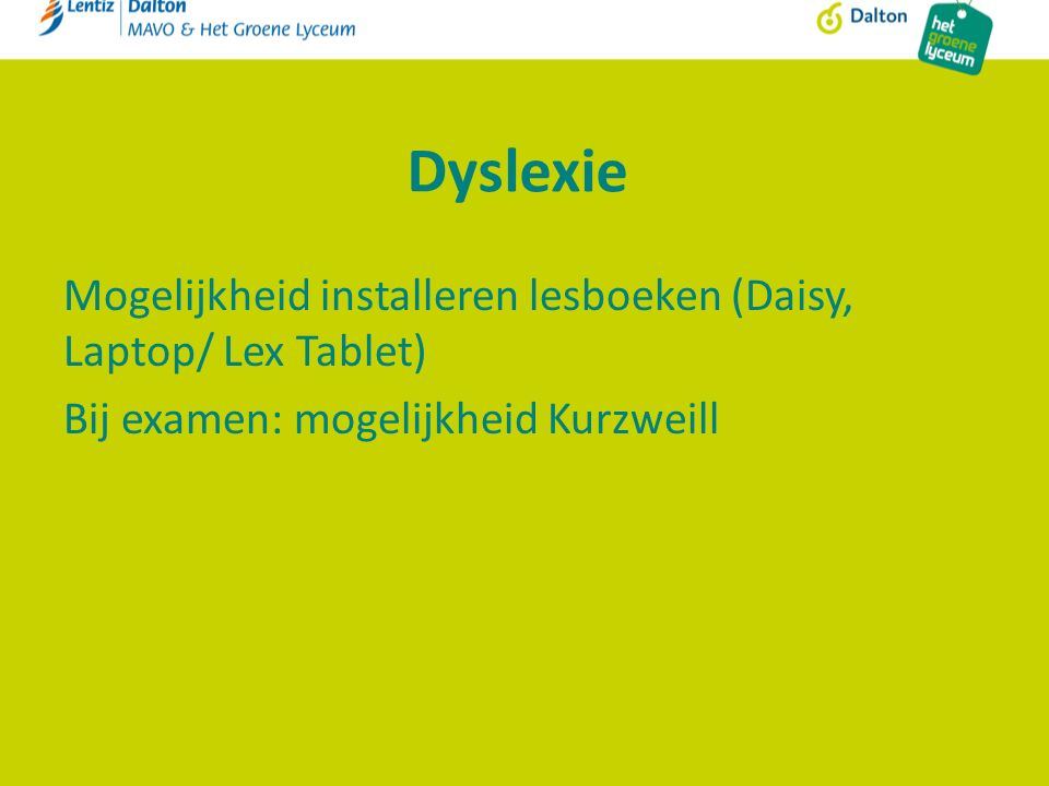 Dyslexie Mogelijkheid installeren lesboeken (Daisy, Laptop/ Lex Tablet) Bij examen: mogelijkheid Kurzweill