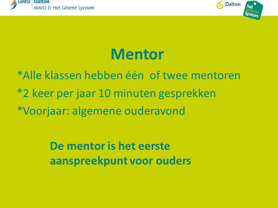 Mentor *Alle klassen hebben één of twee mentoren *2 keer per jaar 10 minuten gesprekken *Voorjaar: algemene ouderavond De mentor is het eerste aanspre