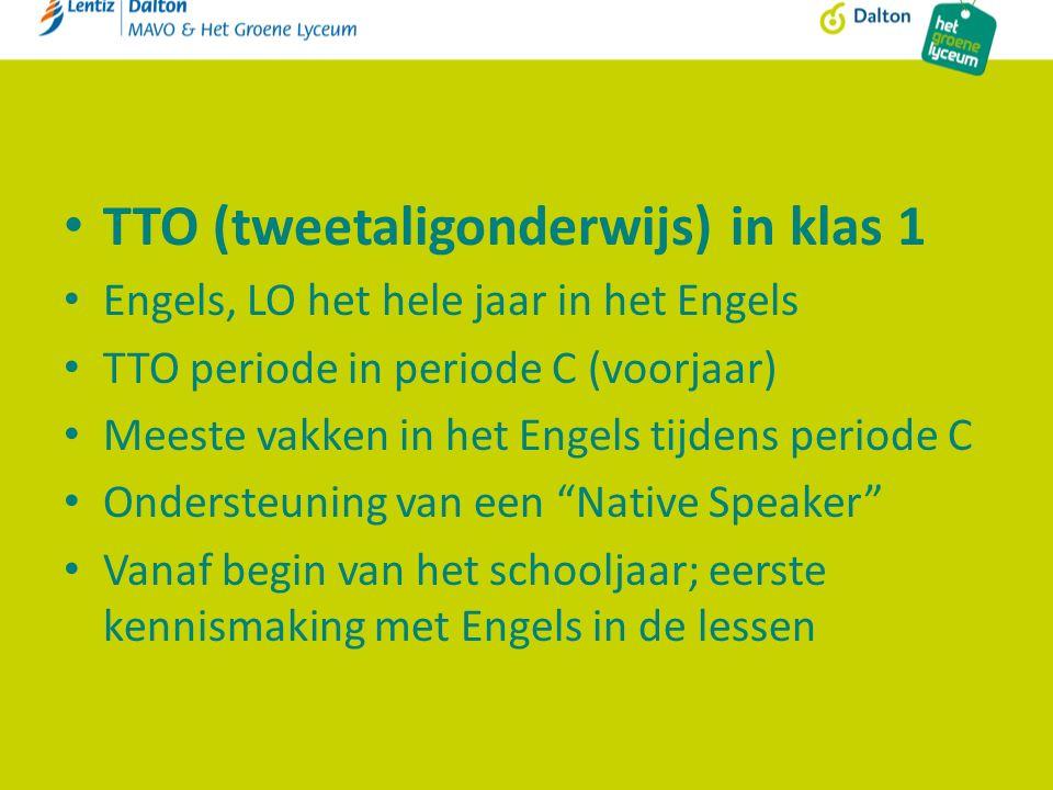 TTO (tweetaligonderwijs) in klas 1 Engels, LO het hele jaar in het Engels TTO periode in periode C (voorjaar) Meeste vakken in het Engels tijdens peri