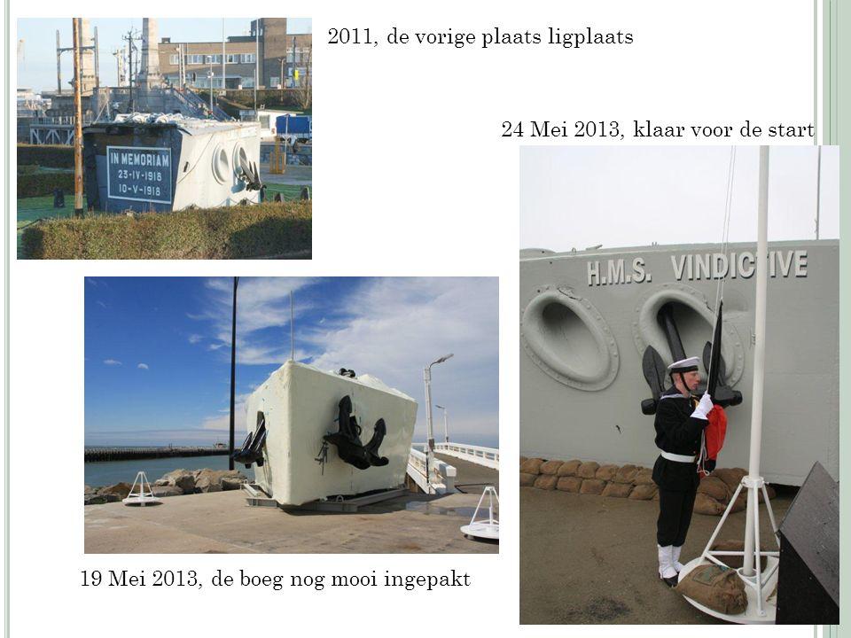 2011, de vorige plaats ligplaats 19 Mei 2013, de boeg nog mooi ingepakt 24 Mei 2013, klaar voor de start