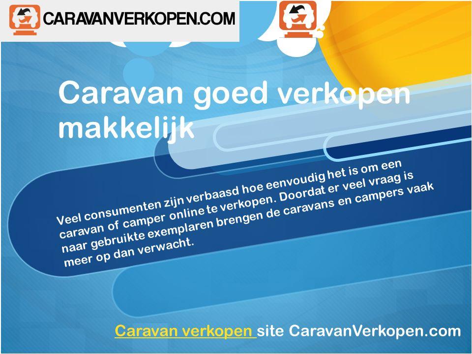 Caravan goed verkopen makkelijk Veel consumenten zijn verbaasd hoe eenvoudig het is om een caravan of camper online te verkopen.