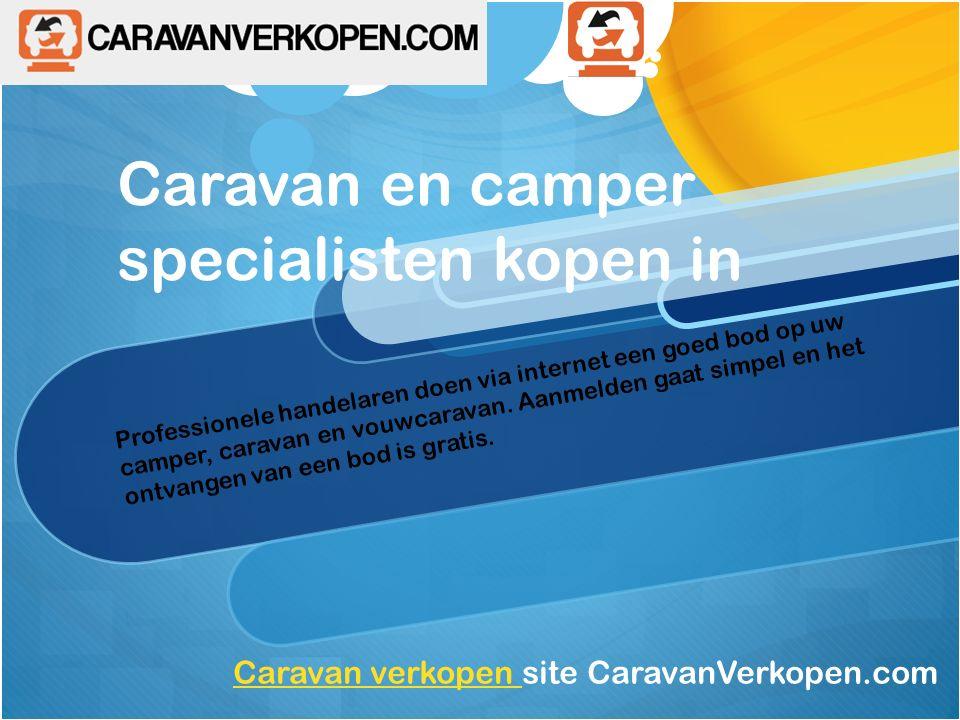 Caravan en camper specialisten kopen in Professionele handelaren doen via internet een goed bod op uw camper, caravan en vouwcaravan.