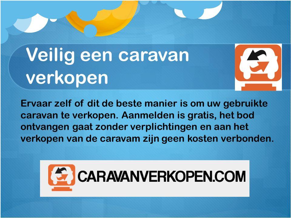 Veilig een caravan verkopen Ervaar zelf of dit de beste manier is om uw gebruikte caravan te verkopen.