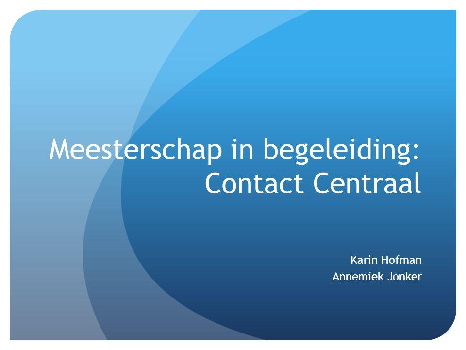Meesterschap in begeleiding: Contact Centraal Karin Hofman Annemiek Jonker