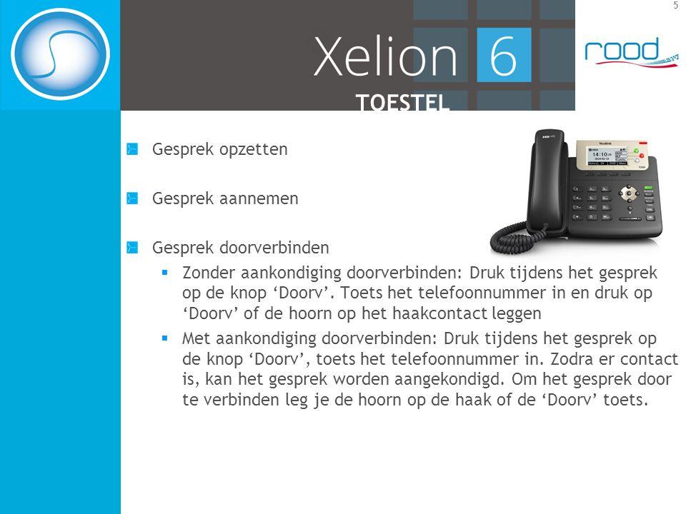 5 TOESTEL Gesprek opzetten Gesprek aannemen Gesprek doorverbinden  Zonder aankondiging doorverbinden: Druk tijdens het gesprek op de knop 'Doorv'.