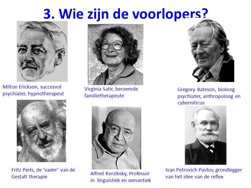 3. Wie zijn de voorlopers? Fritz Perls, de 'vader' van de Gestalt therapie Virginia Satir, beroemde familietherapeute Milton Erickson, succesvol psych
