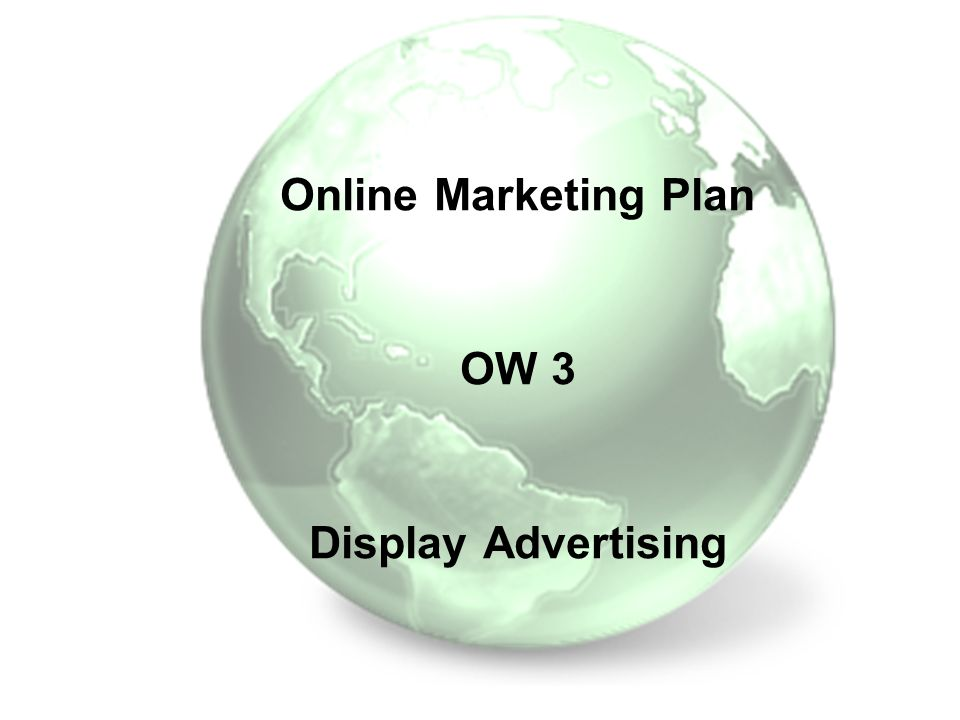 Online Marketing Plan OW 3 Display Advertising