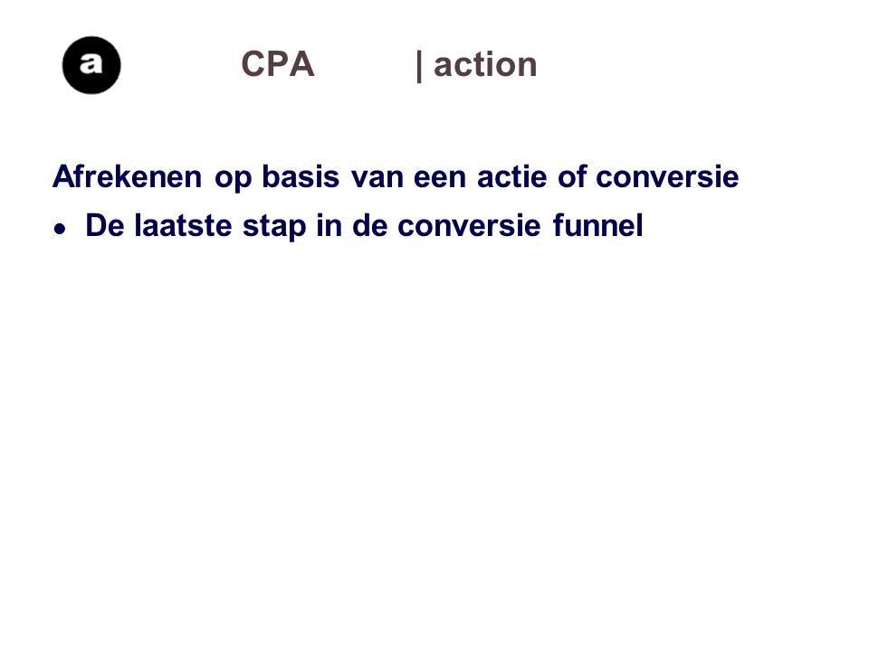 CPA| action Afrekenen op basis van een actie of conversie De laatste stap in de conversie funnel
