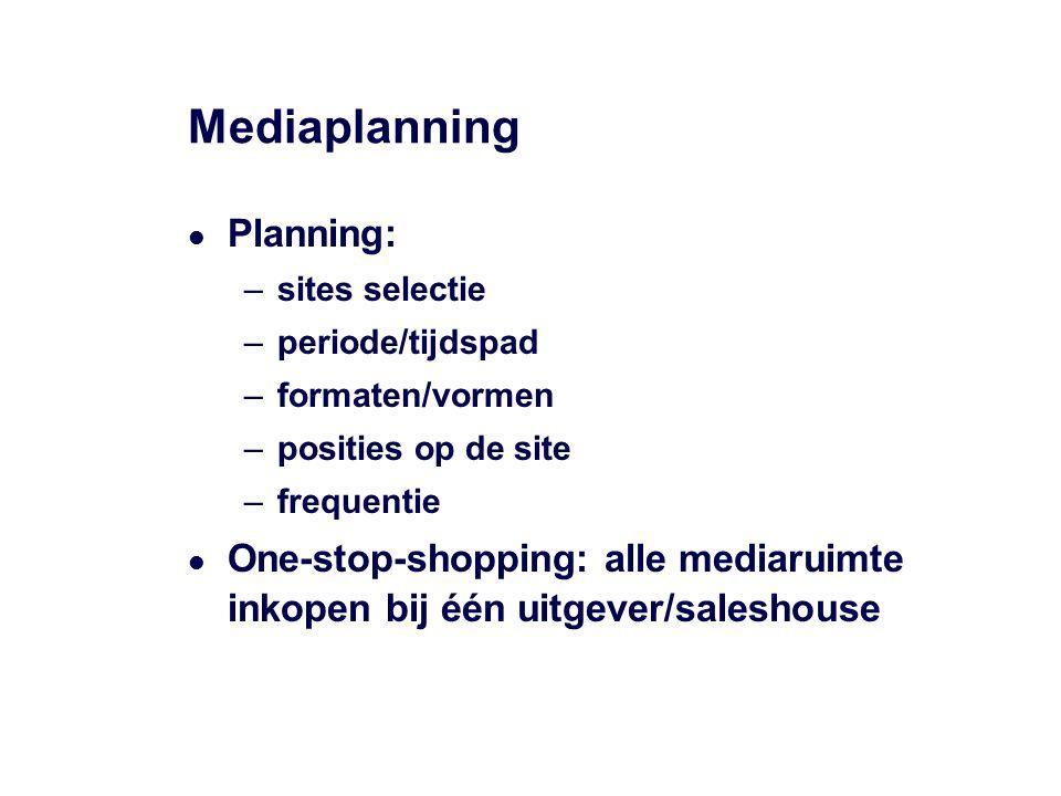 Mediaplanning Planning: –sites selectie –periode/tijdspad –formaten/vormen –posities op de site –frequentie One-stop-shopping: alle mediaruimte inkopen bij één uitgever/saleshouse