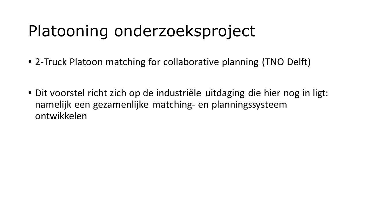 Platooning onderzoeksproject 2-Truck Platoon matching for collaborative planning (TNO Delft) Dit voorstel richt zich op de industriële uitdaging die h