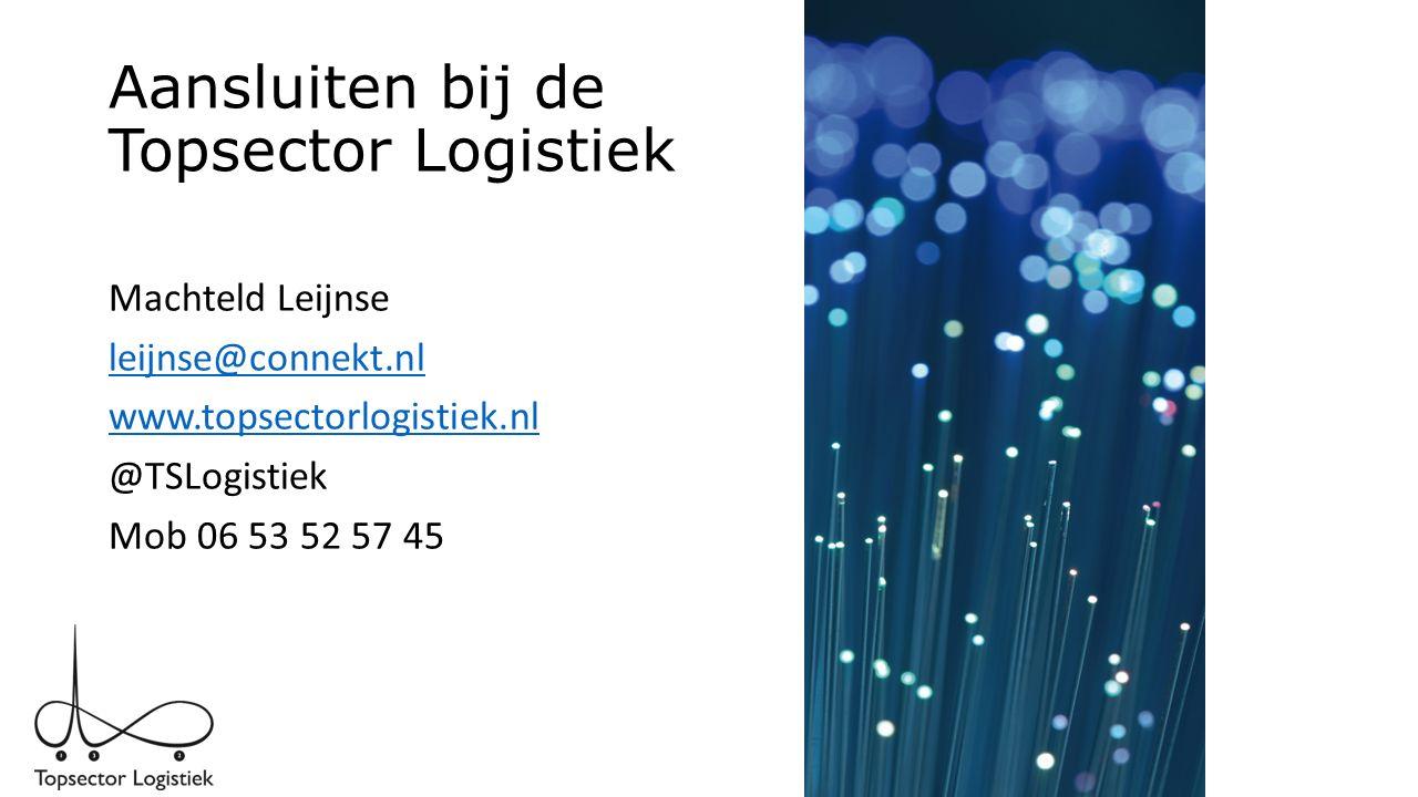 Aansluiten bij de Topsector Logistiek Machteld Leijnse leijnse@connekt.nl www.topsectorlogistiek.nl @TSLogistiek Mob 06 53 52 57 45