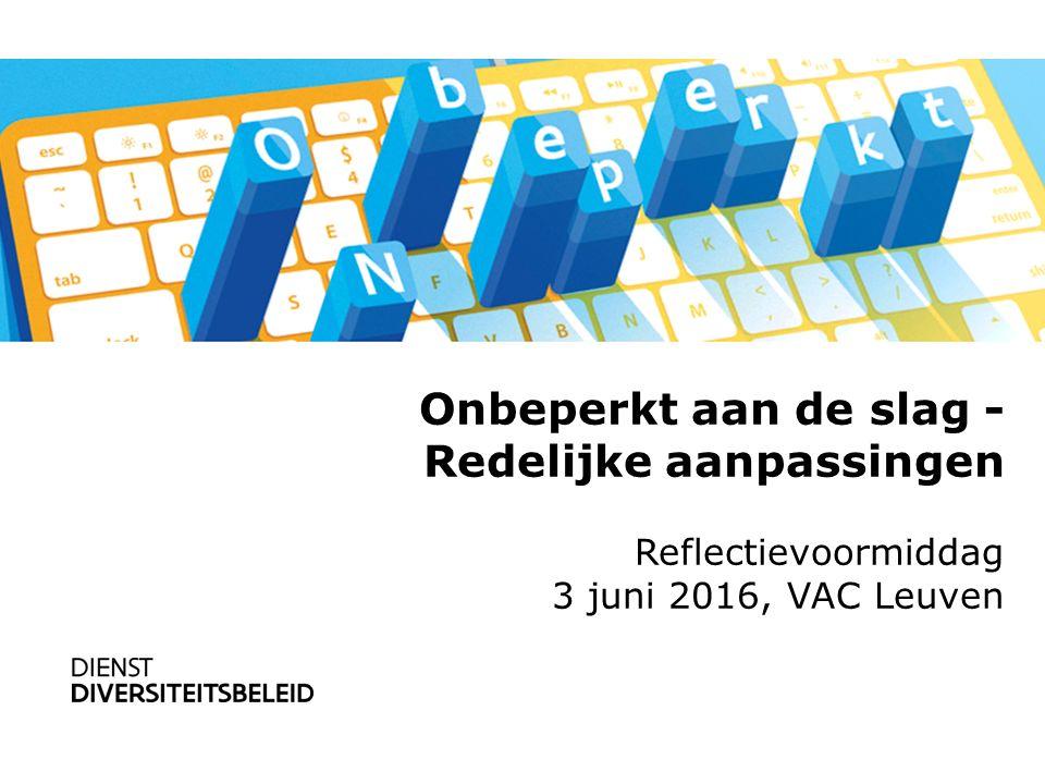 Stuurgroep TOM Onbeperkt aan de slag - Redelijke aanpassingen Reflectievoormiddag 3 juni 2016, VAC Leuven