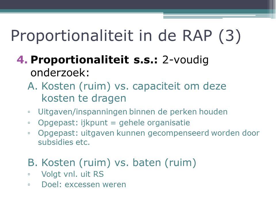 Proportionaliteit in de RAP (3) 4.Proportionaliteit s.s.: 2-voudig onderzoek: A.Kosten (ruim) vs.