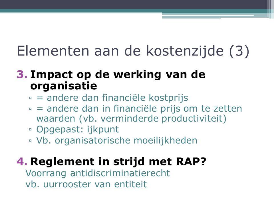 Elementen aan de kostenzijde (3) 3.Impact op de werking van de organisatie ▫ = andere dan financiële kostprijs ▫ = andere dan in financiële prijs om te zetten waarden (vb.