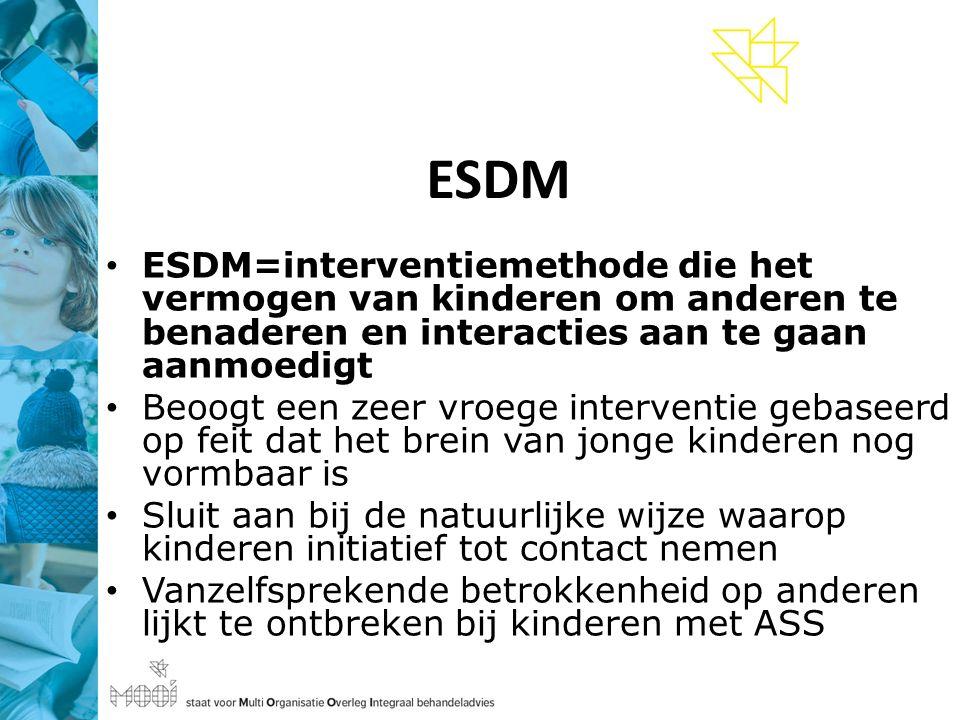 ESDM ESDM=interventiemethode die het vermogen van kinderen om anderen te benaderen en interacties aan te gaan aanmoedigt Beoogt een zeer vroege interventie gebaseerd op feit dat het brein van jonge kinderen nog vormbaar is Sluit aan bij de natuurlijke wijze waarop kinderen initiatief tot contact nemen Vanzelfsprekende betrokkenheid op anderen lijkt te ontbreken bij kinderen met ASS