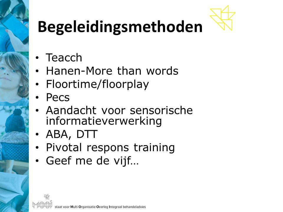 Begeleidingsmethoden Teacch Hanen-More than words Floortime/floorplay Pecs Aandacht voor sensorische informatieverwerking ABA, DTT Pivotal respons training Geef me de vijf…